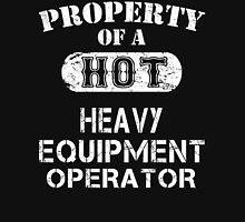 Property Of A Hot Heavy Equipment Operator - Unisex T shirt T-Shirt