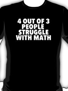 NEW '4 out of 3 people struggle with math T-Shirt