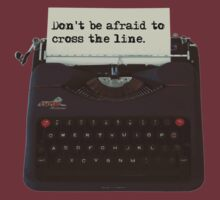'Don't be Afraid to Cross the Line.' by MHen