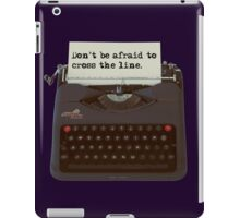 'Don't be Afraid to Cross the Line.' iPad Case/Skin