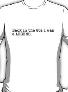 80s legend T-Shirt
