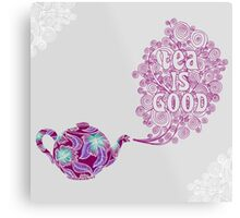 Tea is Good Metal Print