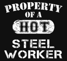 Property Of A Hot Steel Worker - Unisex Tshirt by crazyshirts2015