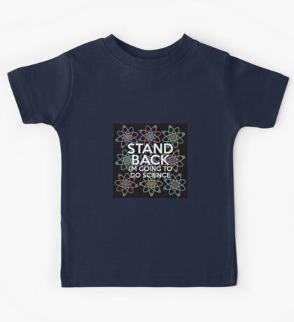 STAND BACK I'M GOING TO DO SCIENCE Kids Tee