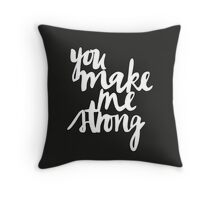You Make Me Strong Throw Pillow