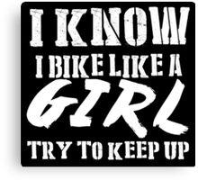 I Know I Bike Like A Girl Try To Keep Up - Tshirts Canvas Print