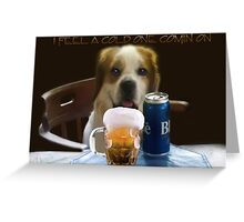 I FEEL A COLD ONE COMIN ON..CAININE BEER-JOURNAL-- PICTURE,PILLOW,TOTE BAG,TEE SHIRT,ECT..CHEERS!! Greeting Card