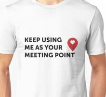 Keep using me as your Meeting Poing <3 Unisex T-Shirt