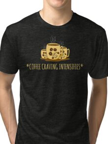 *coffee craving intensifies* Tri-blend T-Shirt