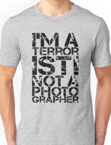 Terrorist Not A Photographer Unisex T-Shirt