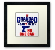 If Grandad Can't Fix It, No One Can! Tshirts, Stickers, Mugs, Bags Framed Print