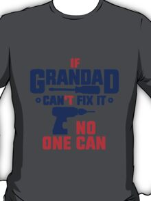 If Grandad Can't Fix It, No One Can! T Shirts, Stickers and Other Gifts T-Shirt
