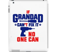 If Grandad Can't Fix It, No One Can! T Shirts, Stickers and Other Gifts iPad Case/Skin