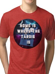 Home Is Where The Tardis Is Tri-blend T-Shirt