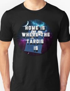 Home Is Where The Tardis Is Unisex T-Shirt