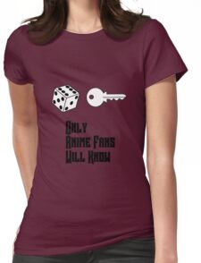 Only Anime Fans Will Know - Dice Key Womens Fitted T-Shirt