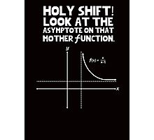 Holy Shift! Look at the asymptote on that mother function Photographic Print