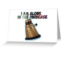 I am alone in the Universe  Greeting Card