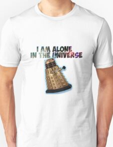 I am alone in the Universe  Unisex T-Shirt