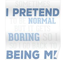 I Pretend To Be Normal T-shirt Poster