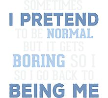 I Pretend To Be Normal T-shirt Photographic Print