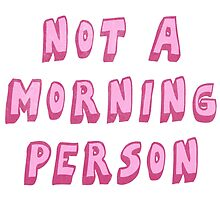 Not A Morning Person by meandthemoon