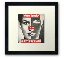 Your Body is a Battleground Framed Print
