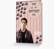 My Teenwolfed Valentine [You are the hottest girl] Greeting Card