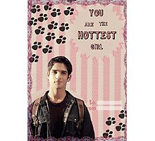 My Teenwolfed Valentine [You are the hottest girl] Photographic Print