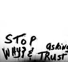 stop asking why and trust by bpth htpb