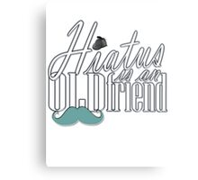 Hiatus Is An Old Friend Short Design Metal Print