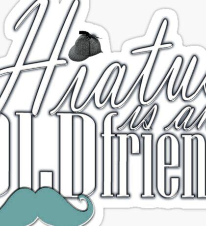 Hiatus Is An Old Friend Short Design Sticker