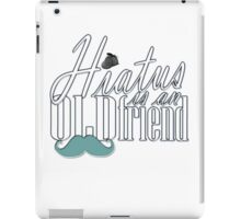 Hiatus Is An Old Friend Short Design iPad Case/Skin
