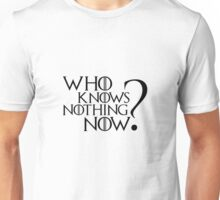 Who Knows Nothing Now? Unisex T-Shirt