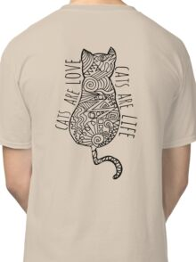 cats are love, cats are life Classic T-Shirt
