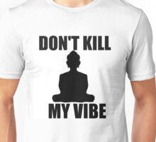 Don't Kill My Vibe Unisex T-Shirt