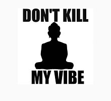 Don't Kill My Vibe Unisex T-Shirt