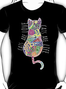 cats are love, cats are life (colours) T-Shirt