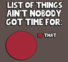 List of things aint nobody got time for: That by erinttt
