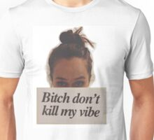 Bitch Don't Kill My Vibe Unisex T-Shirt