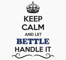 Keep Calm and Let BETTLE Handle it by Neilbry