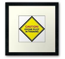 Hilarious 'Caution! Drone Pilot in Training' Funny Road Sign T-Shirt and Gifts Framed Print