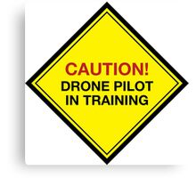 Hilarious 'Caution! Drone Pilot in Training' Funny Road Sign T-Shirt and Gifts Canvas Print