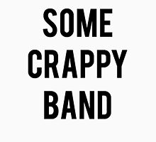 Some Crappy Band Funny Concert Music Unisex T-Shirt