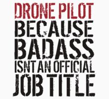 Funny 'Drone Pilot because Badass Isn't an Official Job Title' Tshirt, Accessories and Gifts by Albany Retro