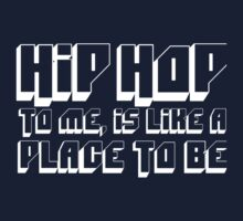 HIP HOP TO ME, IS LIKE A PLACE TO BE Kids Tee