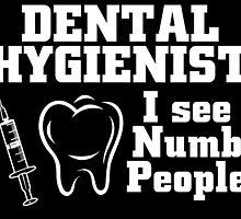 dental hygienist i see numb people by teeshoppy