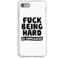 Fuck Being Hard Be Complicated iPhone Case/Skin