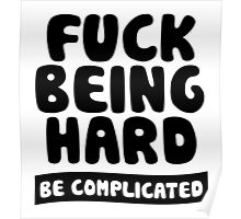 Fuck Being Hard Be Complicated Poster