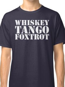 Whiskey Tango Foxtrot WTF Military Phonetic Alphabet T Shirt Classic T-Shirt